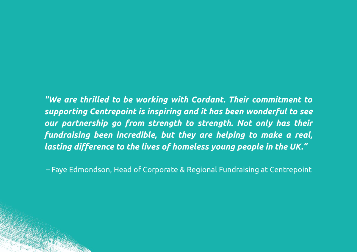 We are thrilled to be working with Cordant. Their commitment to supporting Centrepoint is inspiring and it has been wonde...