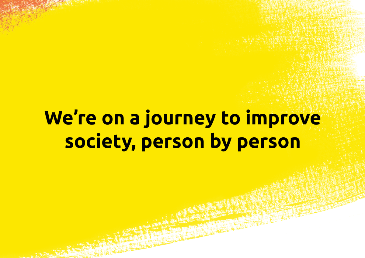 We   re on a journey to improve society, person by person